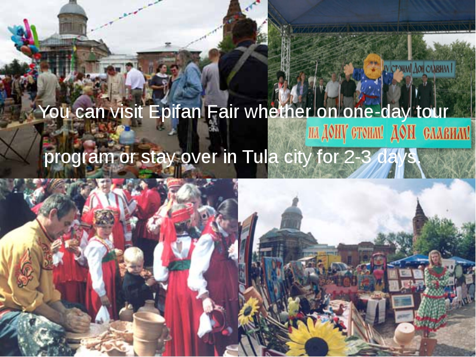 You can visit Epifan Fair whether on one-day tour program or stay over in Tu...