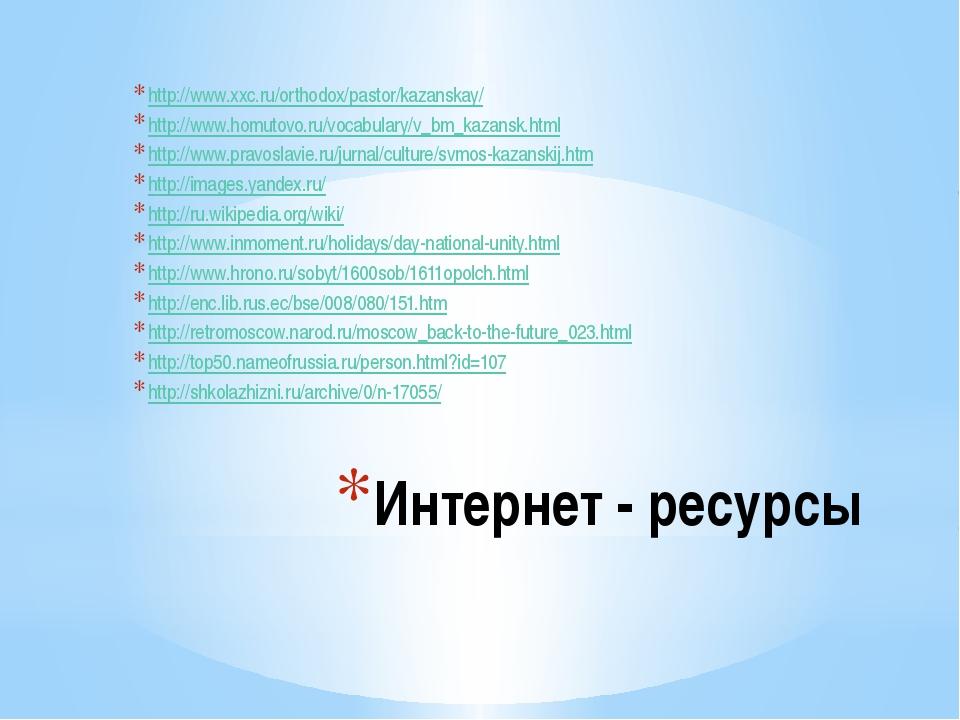 Интернет - ресурсы http://www.xxc.ru/orthodox/pastor/kazanskay/ http://www.ho...
