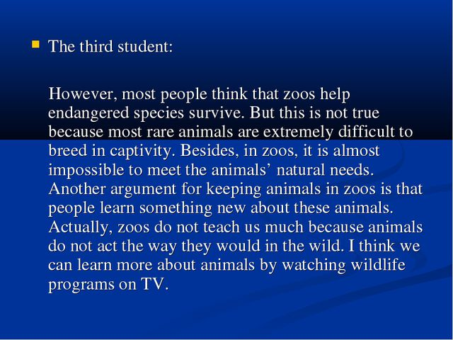 The third student: However, most people think that zoos help endangered speci...