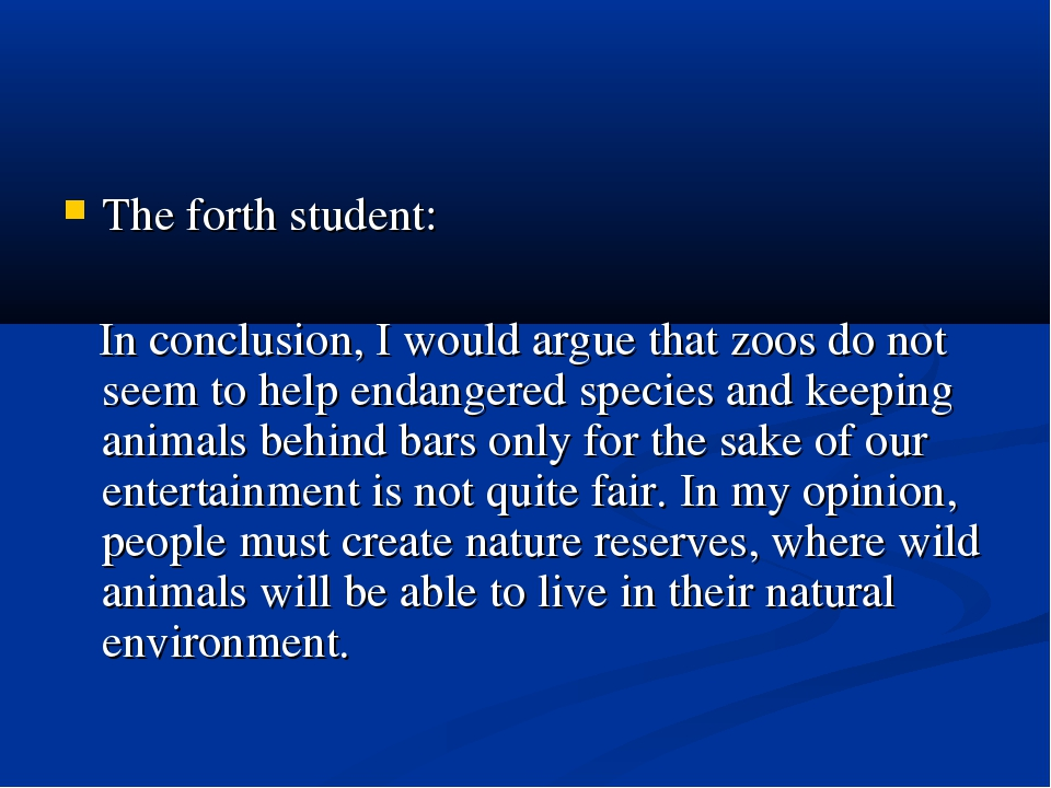 The forth student: In conclusion, I would argue that zoos do not seem to help...