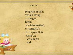 program misal1; var a,b:string; c:integer; begin a:='informatika'; c:=length(