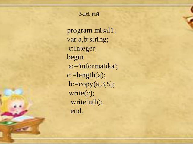 program misal1; var a,b:string; c:integer; begin a:='informatika'; c:=length(...