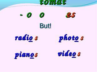 But! - o tomato s es radio s piano s photo s video s