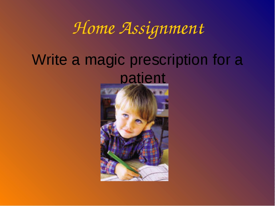 Home Assignment Write a magic prescription for a patient