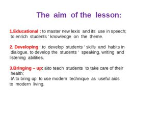 The aim of the lesson: 1.Educational : to master new lexis and its use in spe