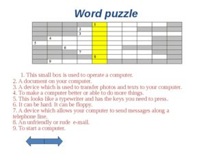 Word puzzle 1. This small box is used to operate a computer. 2. A document on