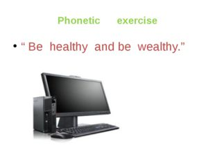 """Phonetic exercise """" Be healthy and be wealthy."""""""