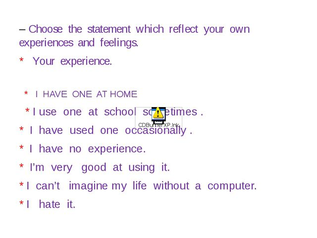 – Choose the statement which reflect your own experiences and feelings. * You...