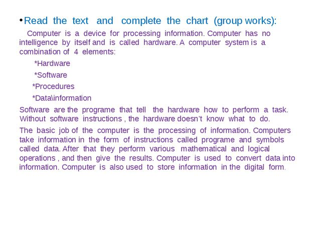 Read the text and complete the chart (group works): Computer is a device for...
