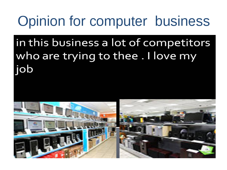 Opinion for computer business