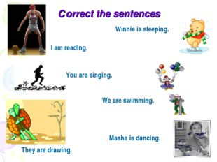 Сorrect the sentences I am reading. Winnie is sleeping. We are swimming. You