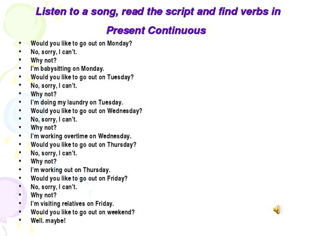 Listen to a song, read the script and find verbs in Present Continuous Would...
