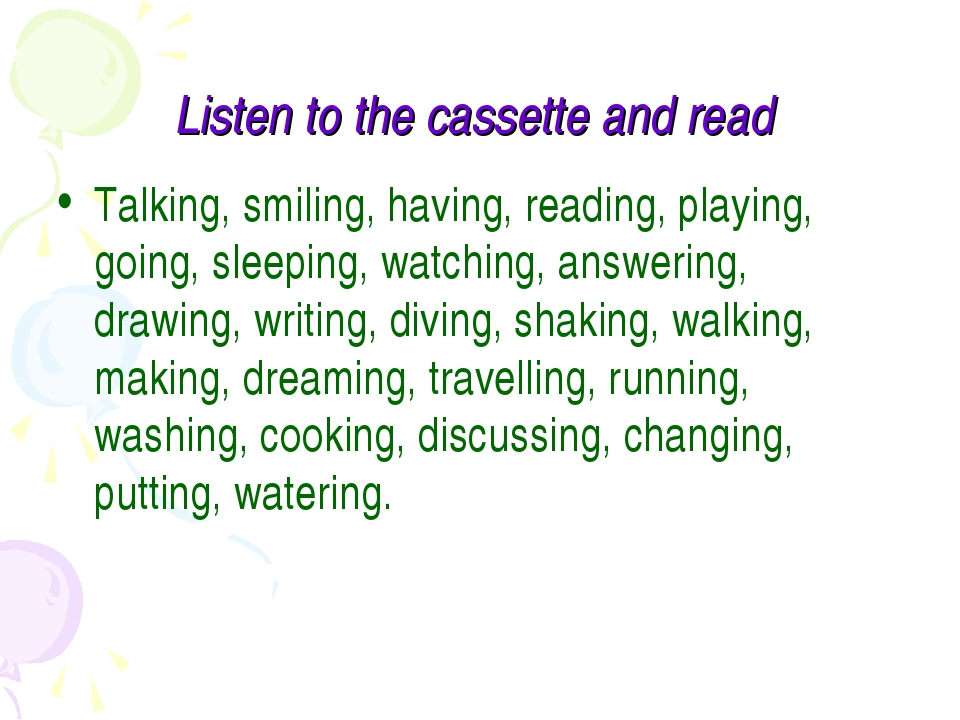 Listen to the cassette and read Talking, smiling, having, reading, playing, g...