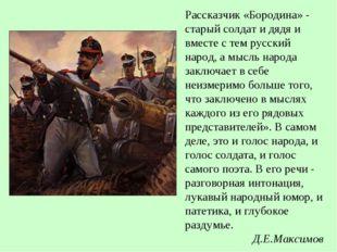 Рассказчик «Бородина» - старый солдат и дядя и вместе с тем русский народ, а