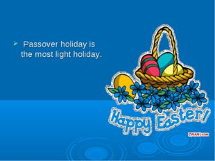 Passover holiday is the most light holiday.