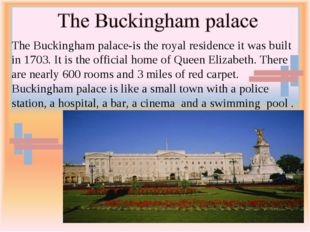 The Buckingham palace-is the royal residence it was built in 1703. It is the