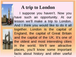 A trip to London I suppose you haven't. Now you have such an opportunity. At