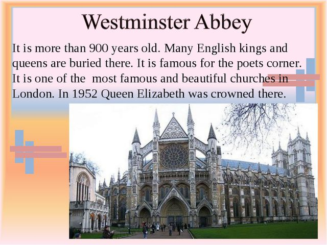 It is more than 900 years old. Many English kings and queens are buried there...