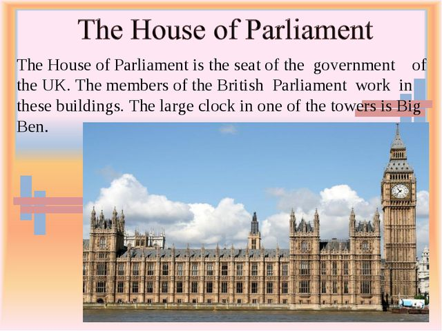 The House of Parliament is the seat of the government of the UK. The members...
