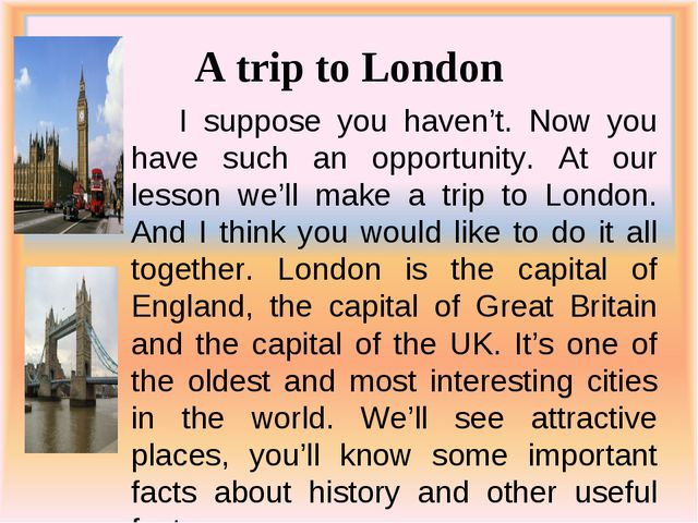 A trip to London I suppose you haven't. Now you have such an opportunity. At...