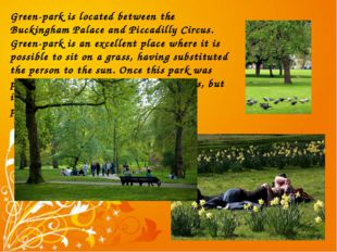 Green-park is located between the Buckingham Palace and Piccadilly Circus. Gr