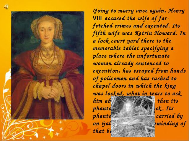 Going to marry once again, Henry VIII accused the wife of far-fetched crimes...