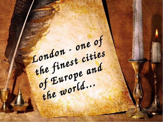 London - one of the finest cities of Europe and the world…