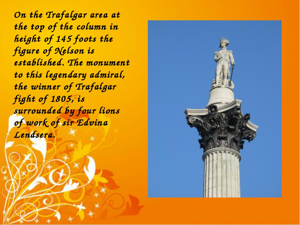On the Trafalgar area at the top of the column in height of 145 foots the fig...