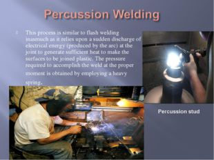 This process is similar to flash welding inasmuch as it relies upon a sudden