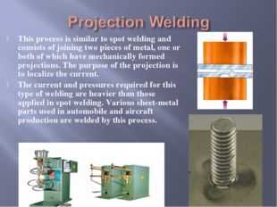 This process is similar to spot welding and consists of joining two pieces of