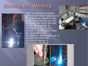 This is a fusion-welding process in which surfaces to be joined are fused by