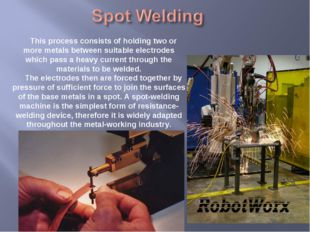 This process consists of holding two or more metals between suitable electrod