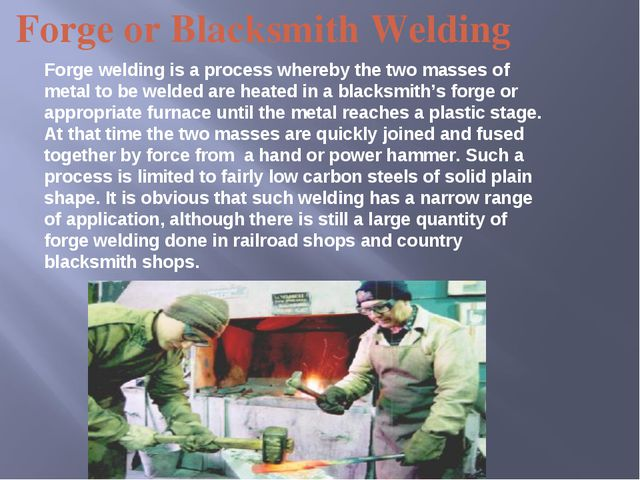 Forge or Blacksmith Welding Forge welding is a process whereby the two masses...