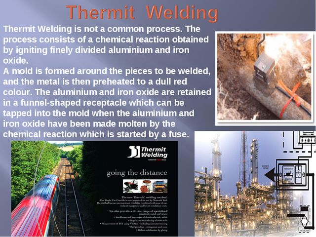 Thermit Welding is not a common process. The process consists of a chemical r...