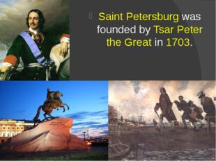 Saint Petersburg was founded byTsar Peter the Greatin1703.