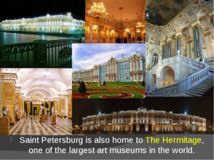 Saint Petersburg is also home toThe Hermitage, one of the largestart museum