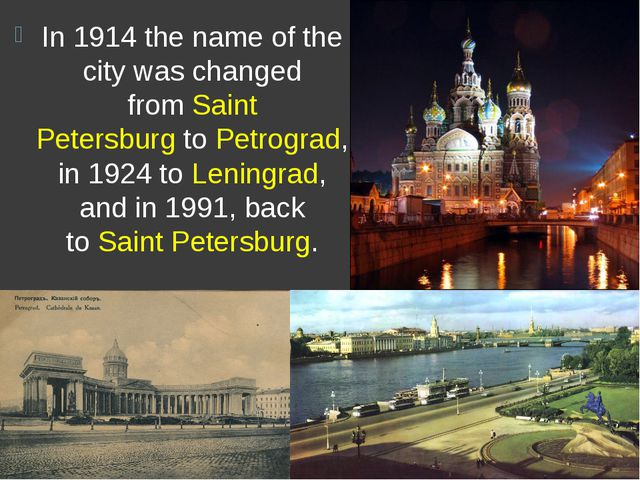 In 1914 the name of the city was changed fromSaint PetersburgtoPetrograd,...