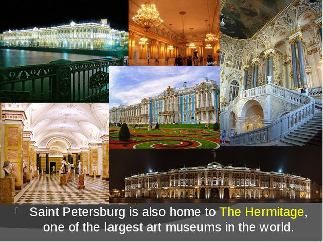Saint Petersburg is also home toThe Hermitage, one of the largestart museum...