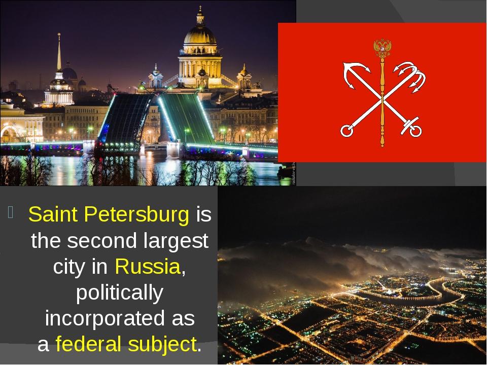 Saint Petersburg is the second largest cityinRussia, politically incorporat...