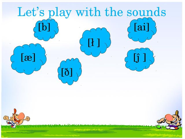 Let's play with the sounds [b] [ai] [∫] [æ] [ə] [ð]