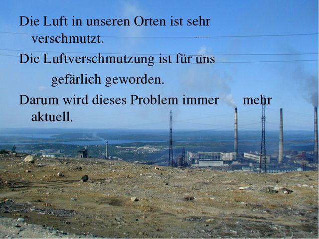 Die Luft in unseren Orten ist sehr verschmutzt. Die Luftverschmutzung ist fü...