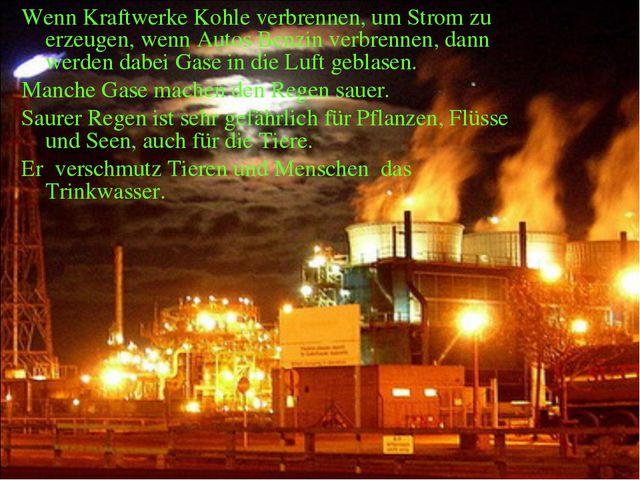 Wenn Kraftwerke Kohle verbrennen, um Strom zu erzeugen, wenn Autos Benzin ver...