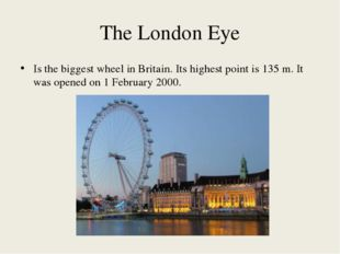 The London Eye Is the biggest wheel in Britain. Its highest point is 135 m. I