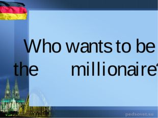 Who wants to be the millionaire?
