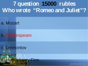 "7question15000rubles Who wrote ""Romeoand Juliet""? a. Mozart b.Shakespeare c.L"