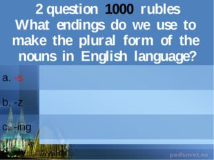 2question1000rubles What endings do we useto make the plural form of the noun
