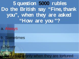 "5question5000rubles Dothe British say ""Fine, thank you"", when they are asked"