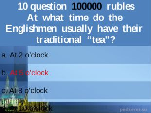 10question100000rubles At what time do the Englishmen usually have their trad