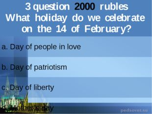 3question2000rubles What holiday do we celebrate on the 14 of February? a. Da
