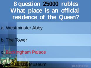8question25000rubles What place isan official residence of the Queen? a. West